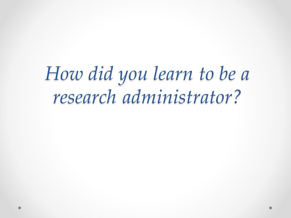 How did you learn to be a research administrator