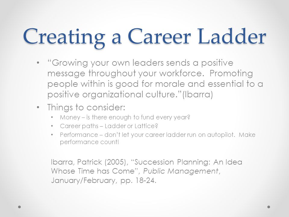Creating a Career Ladder Growing your own leaders sends a positive message throughout your workforce.