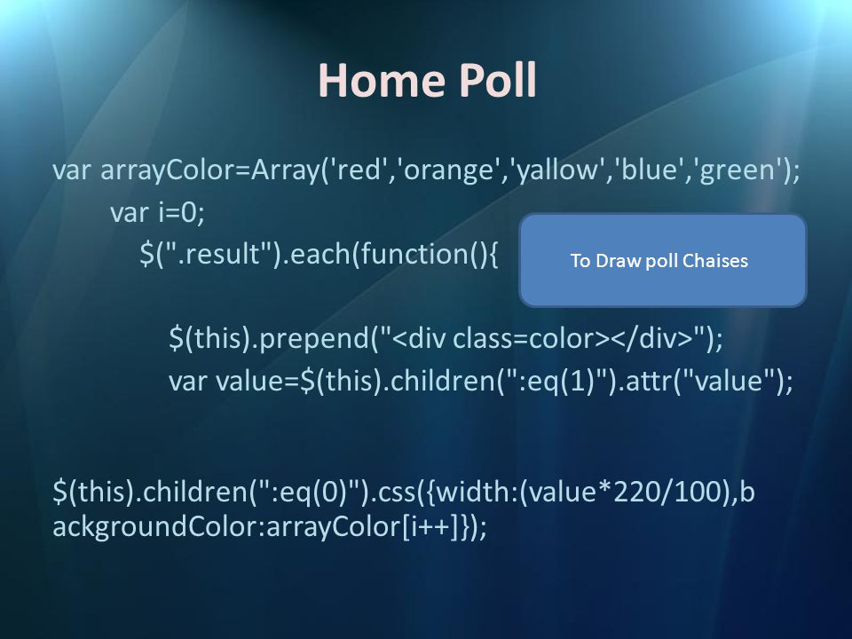 Home Poll var arrayColor=Array('red','orange','yallow','blue','green'); var i=0; $(