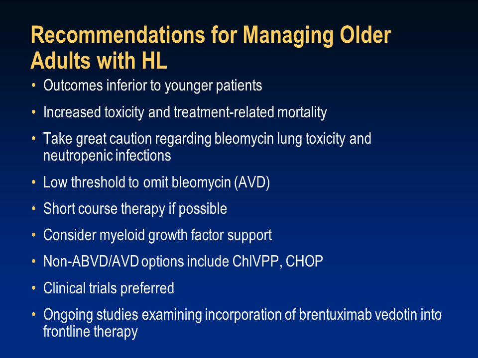 Recommendations for Managing Older Adults with HL Outcomes inferior to younger patients Increased toxicity and treatment-related mortality Take great