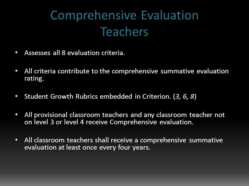 Comprehensive Evaluation Teachers Assesses all 8 evaluation criteria.