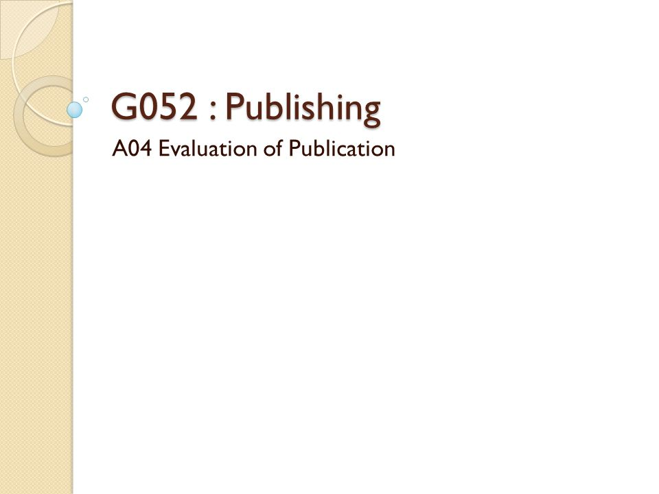 G052 : Publishing A04 Evaluation of Publication