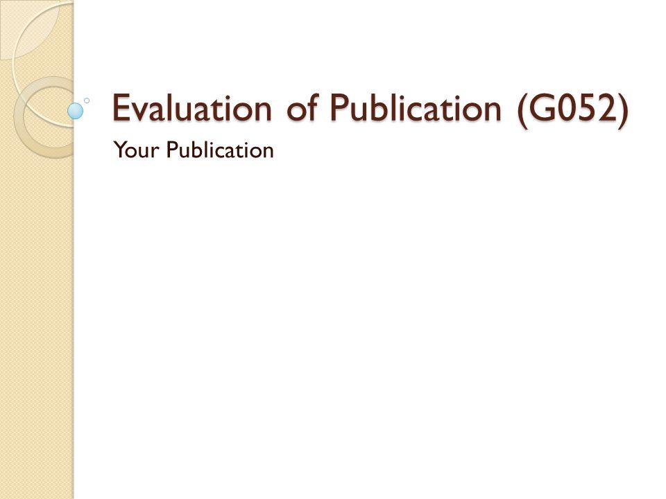 Evaluation of Publication (G052) Your Publication