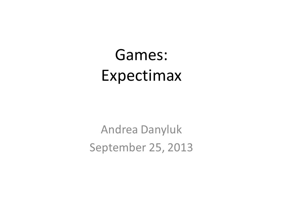 Games: Expectimax Andrea Danyluk September 25, 2013
