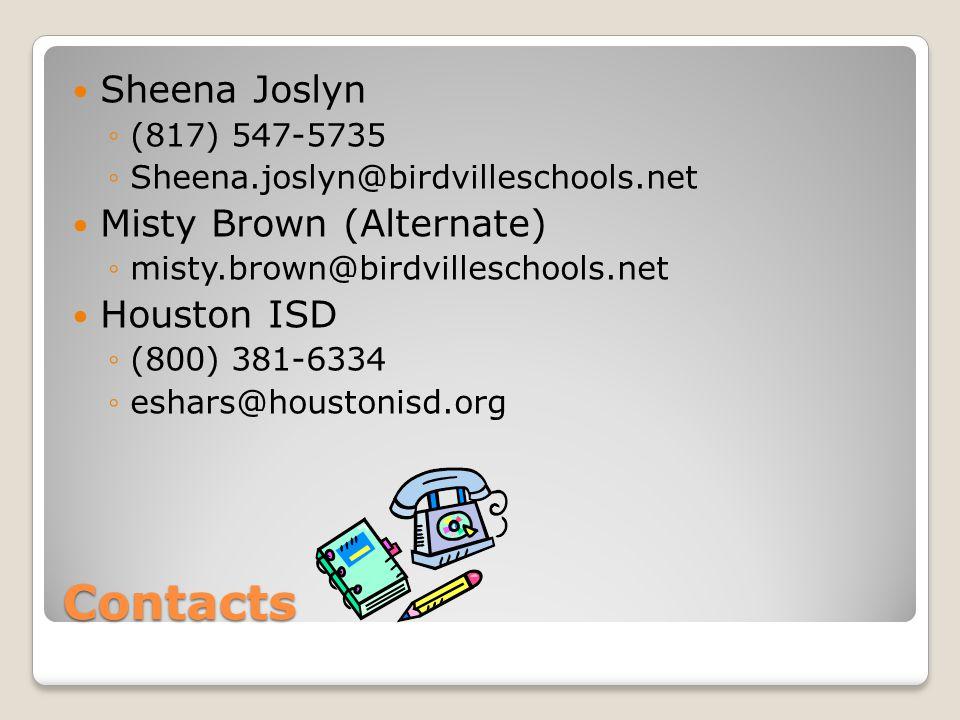 Contacts Sheena Joslyn ◦(817) 547-5735 ◦Sheena.joslyn@birdvilleschools.net Misty Brown (Alternate) ◦misty.brown@birdvilleschools.net Houston ISD ◦(800) 381-6334 ◦eshars@houstonisd.org