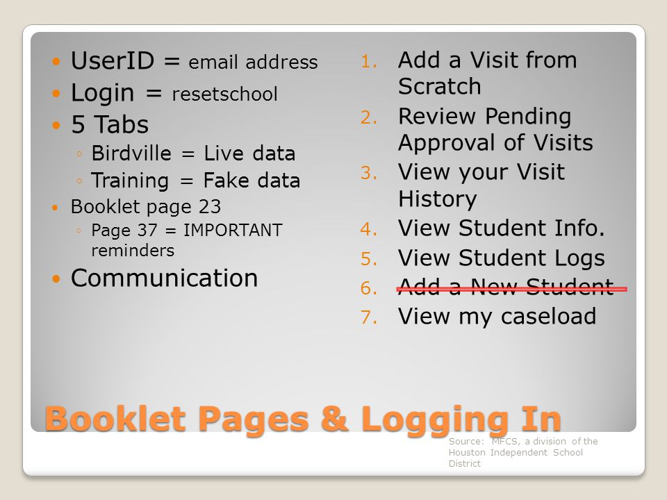 Booklet Pages & Logging In UserID = email address Login = resetschool 5 Tabs ◦Birdville = Live data ◦Training = Fake data Booklet page 23 ◦Page 37 = IMPORTANT reminders Communication 1.