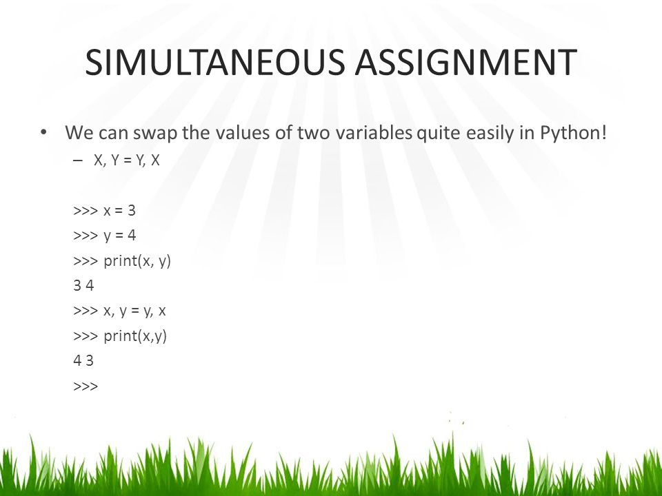 SIMULTANEOUS ASSIGNMENT We can swap the values of two variables quite easily in Python.