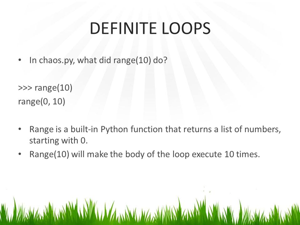 DEFINITE LOOPS In chaos.py, what did range(10) do.