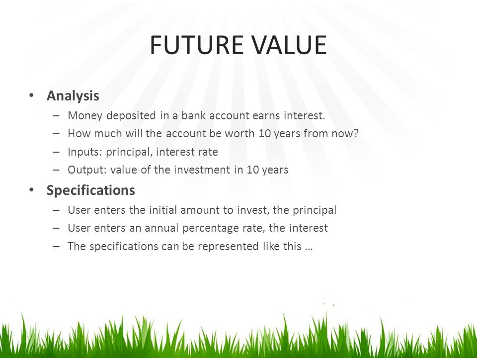 FUTURE VALUE Analysis – Money deposited in a bank account earns interest.