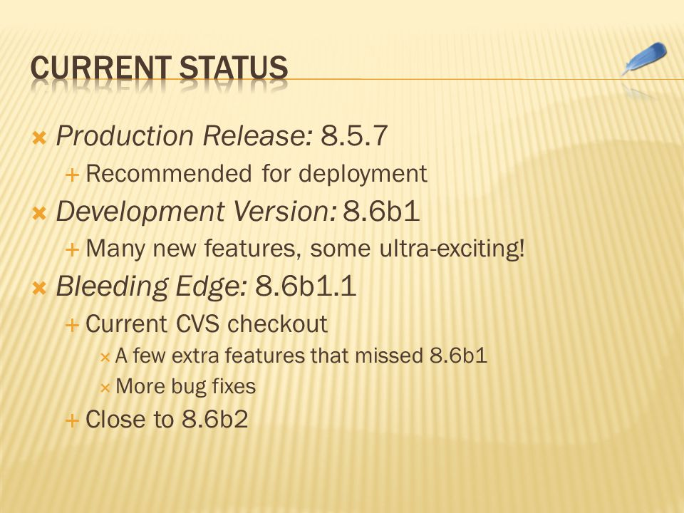  Production Release: 8.5.7  Recommended for deployment  Development Version: 8.6b1  Many new features, some ultra-exciting.