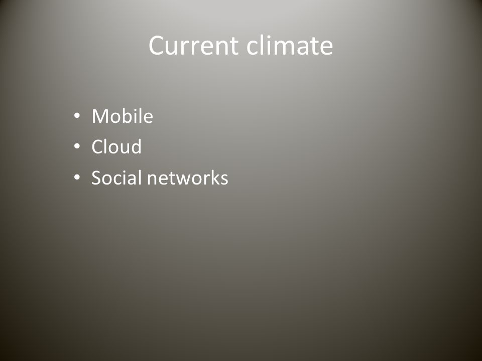 Current climate Mobile Cloud Social networks