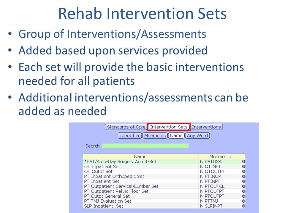 Rehab Intervention Sets Group of Interventions/Assessments Added based upon services provided Each set will provide the basic interventions needed for