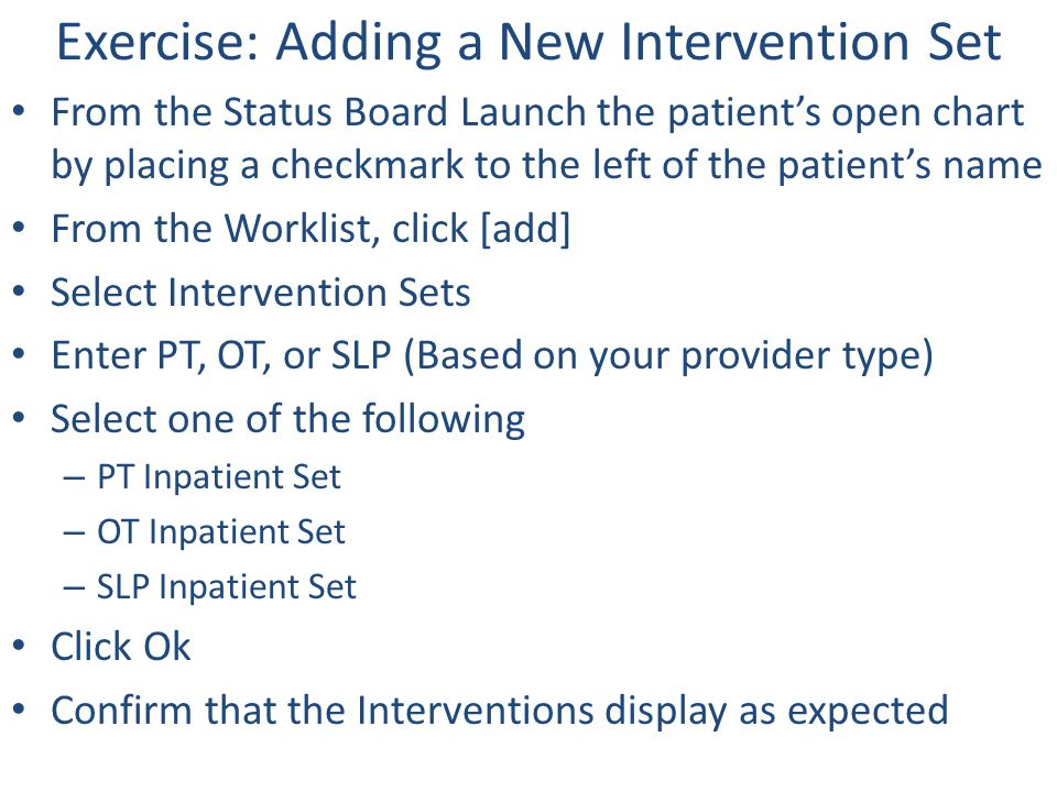 Exercise: Adding a New Intervention Set From the Status Board Launch the patient's open chart by placing a checkmark to the left of the patient's name