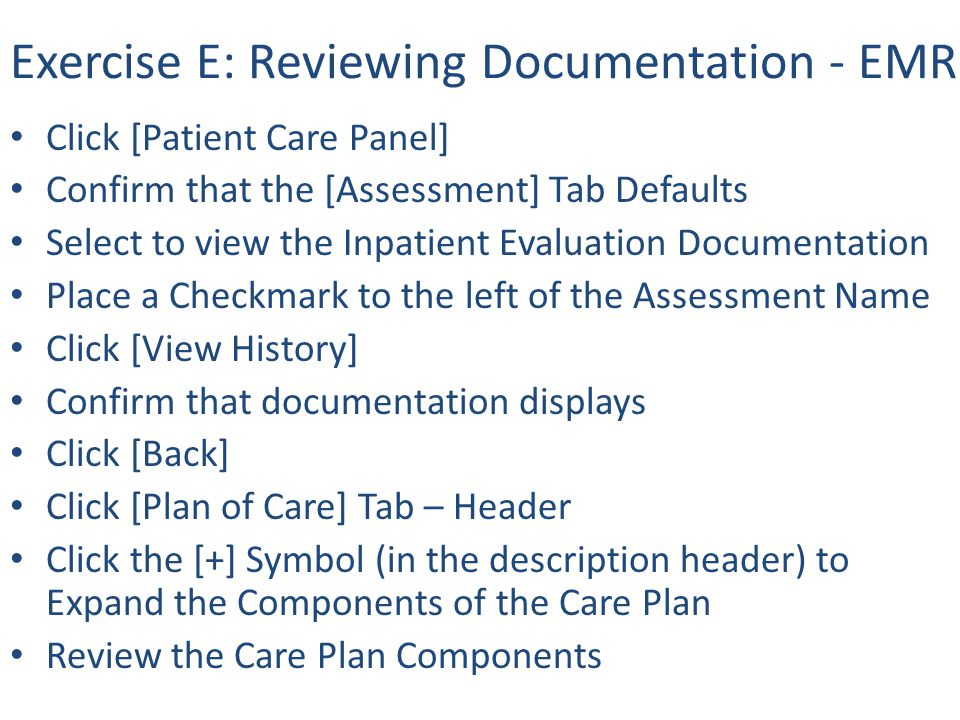 Exercise E: Reviewing Documentation - EMR Click [Patient Care Panel] Confirm that the [Assessment] Tab Defaults Select to view the Inpatient Evaluatio