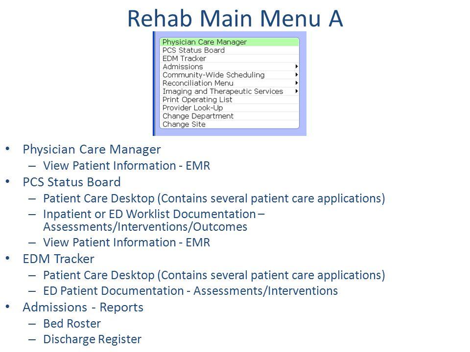 Rehab Main Menu A Physician Care Manager – View Patient Information - EMR PCS Status Board – Patient Care Desktop (Contains several patient care appli