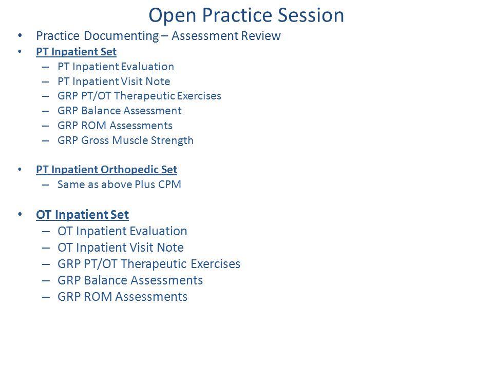 Open Practice Session Practice Documenting – Assessment Review PT Inpatient Set – PT Inpatient Evaluation – PT Inpatient Visit Note – GRP PT/OT Therap