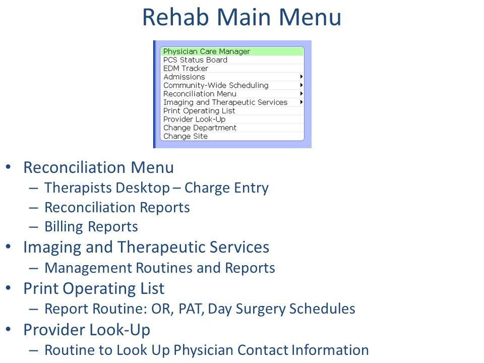 Rehab Main Menu Reconciliation Menu – Therapists Desktop – Charge Entry – Reconciliation Reports – Billing Reports Imaging and Therapeutic Services –