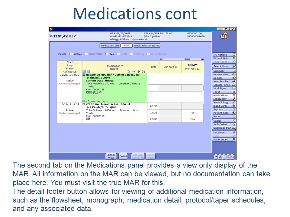Medications cont The second tab on the Medications panel provides a view only display of the MAR. All information on the MAR can be viewed, but no doc