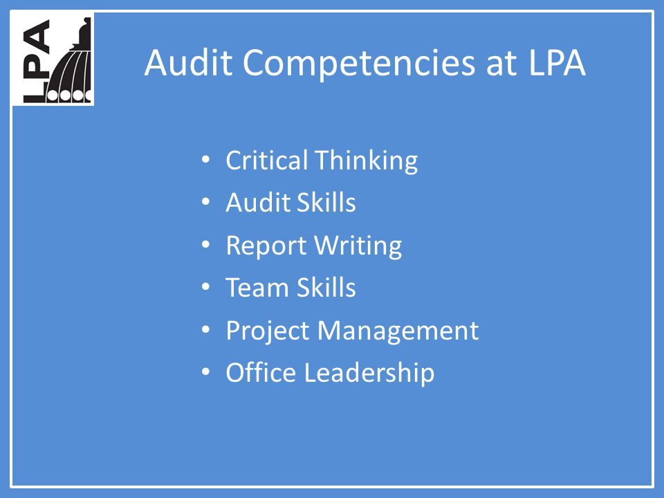 Audit Competencies at LPA Critical Thinking Audit Skills Report Writing Team Skills Project Management Office Leadership