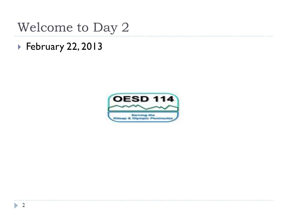 Welcome to Day 2 2  February 22, 2013