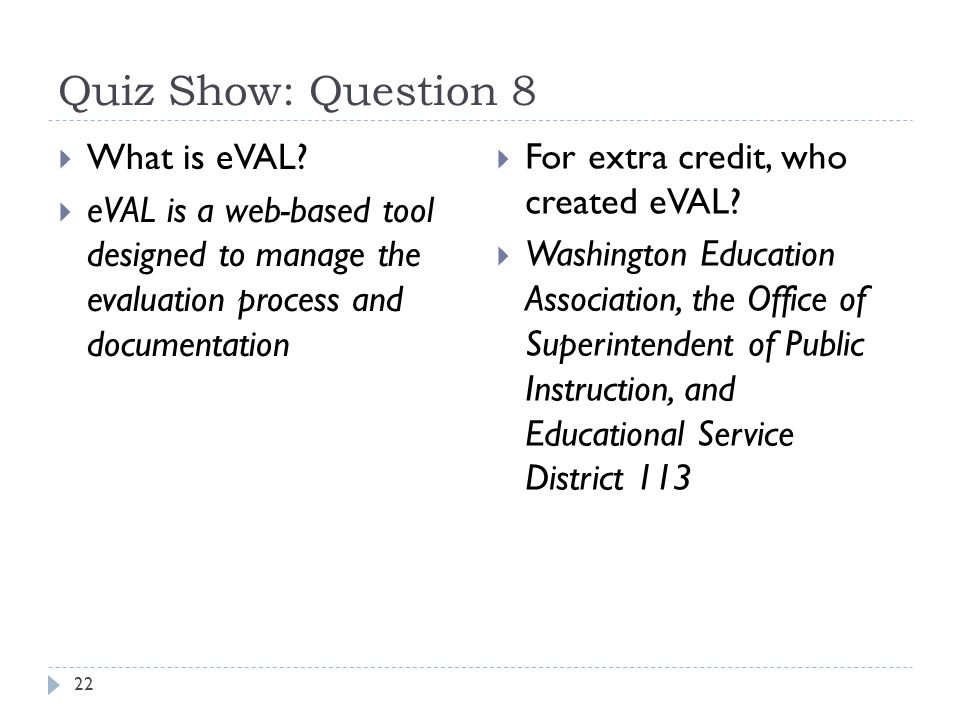Quiz Show: Question 8 22  What is eVAL.