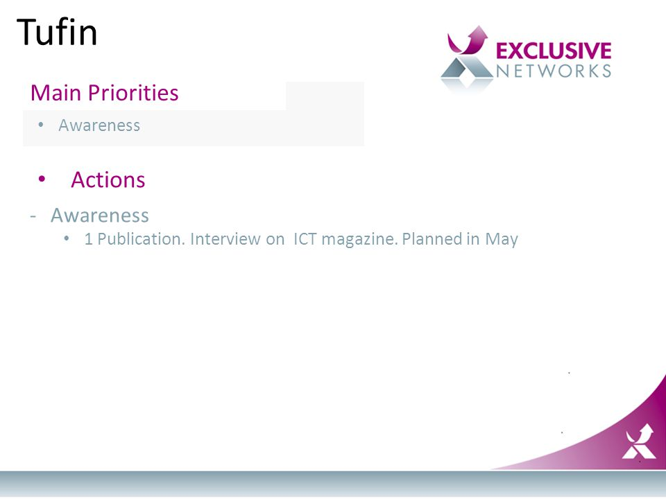 Tufin Main Priorities Awareness Actions -Awareness 1 Publication. Interview on ICT magazine. Planned in May