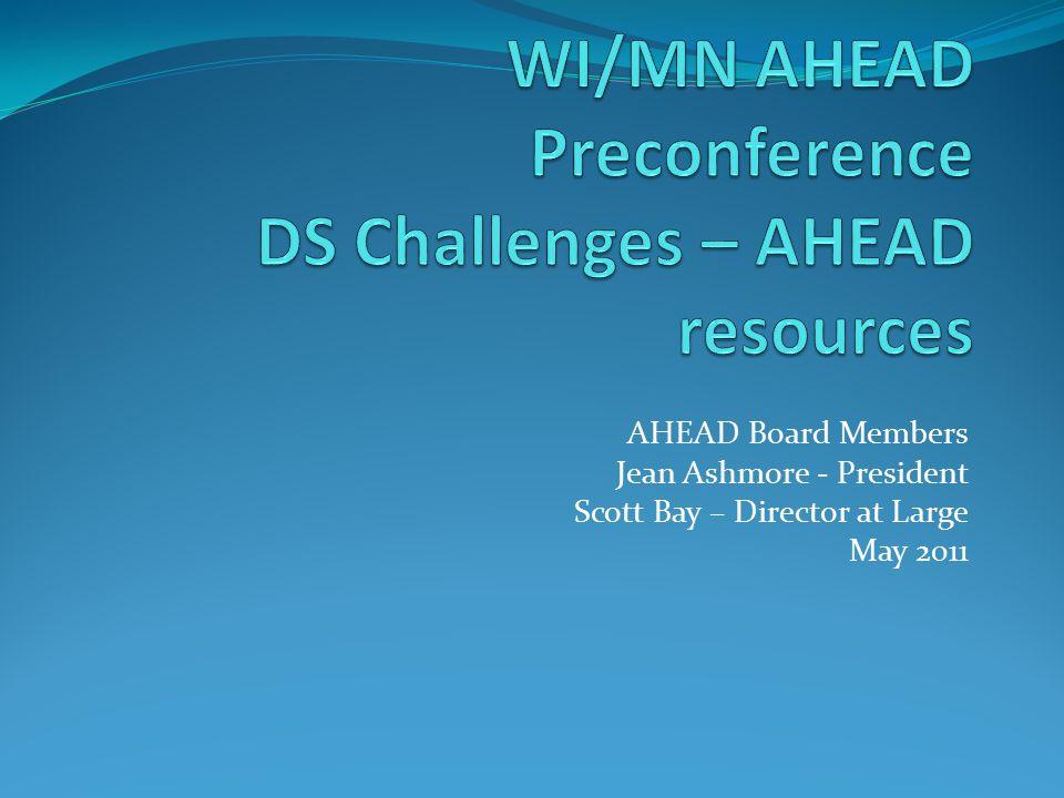 AHEAD Board Members Jean Ashmore - President Scott Bay – Director at Large May 2011