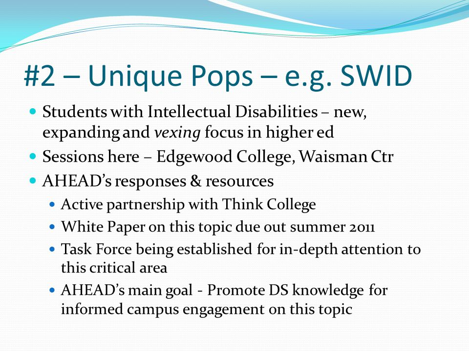 #2 – Unique Pops – e.g. SWID Students with Intellectual Disabilities – new, expanding and vexing focus in higher ed Sessions here – Edgewood College,