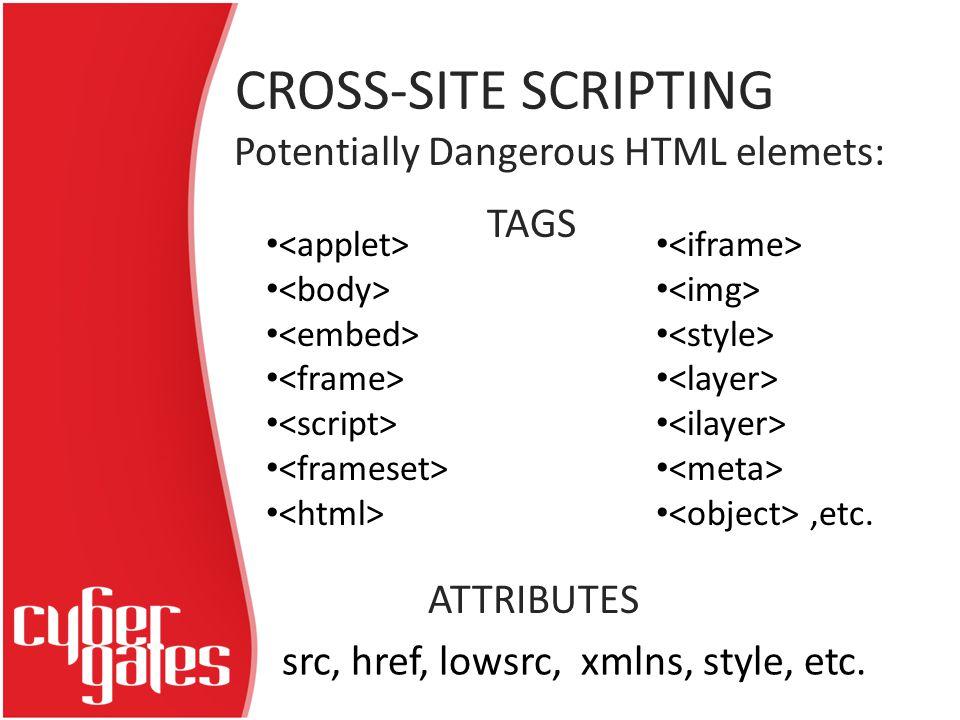 CROSS-SITE SCRIPTING Potentially Dangerous HTML elemets: src, href, lowsrc, xmlns, style, etc.