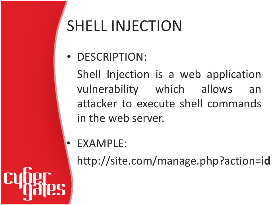 SHELL INJECTION DESCRIPTION: Shell Injection is a web application vulnerability which allows an attacker to execute shell commands in the web server.