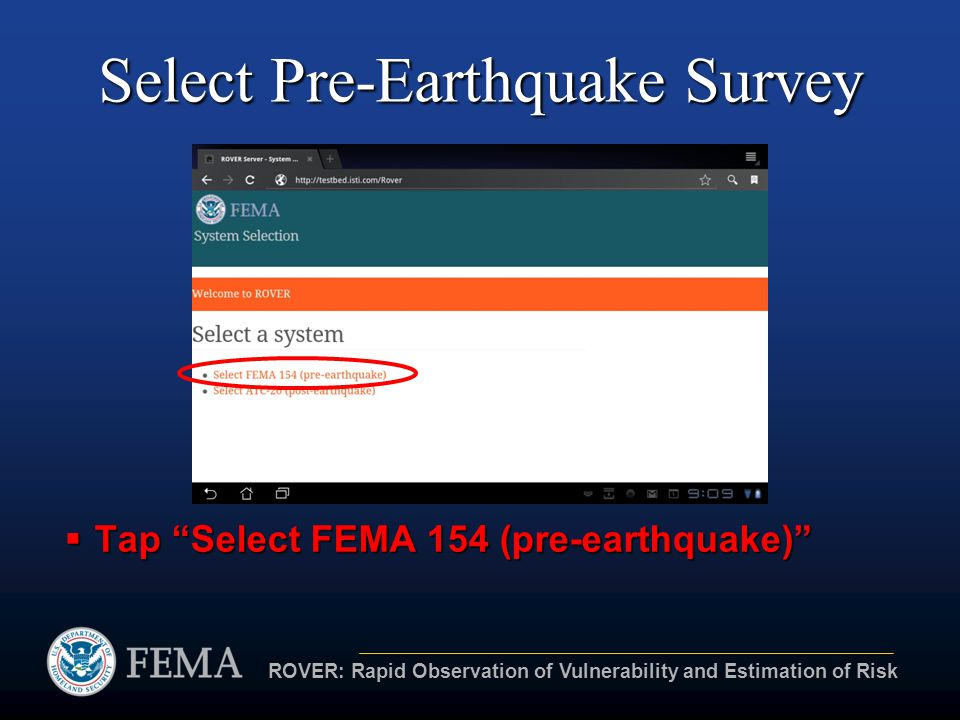 ROVER: Rapid Observation of Vulnerability and Estimation of Risk Select Pre-Earthquake Survey  Tap Select FEMA 154 (pre-earthquake)