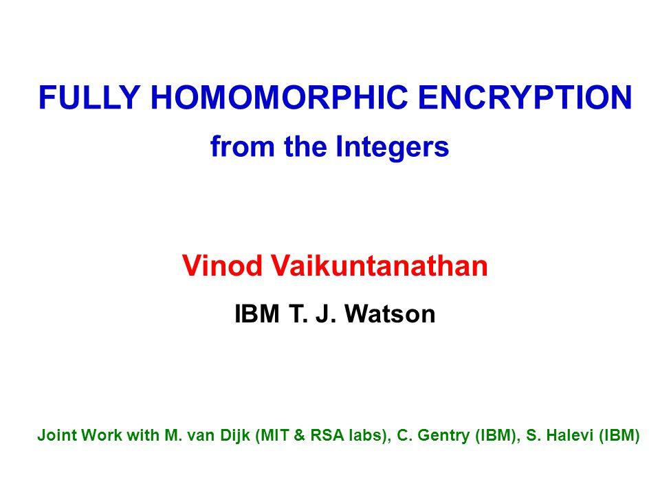 FULLY HOMOMORPHIC ENCRYPTION IBM T. J.