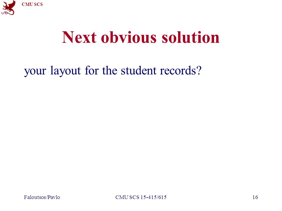 CMU SCS Faloutsos/PavloCMU SCS 15-415/61516 Next obvious solution your layout for the student records