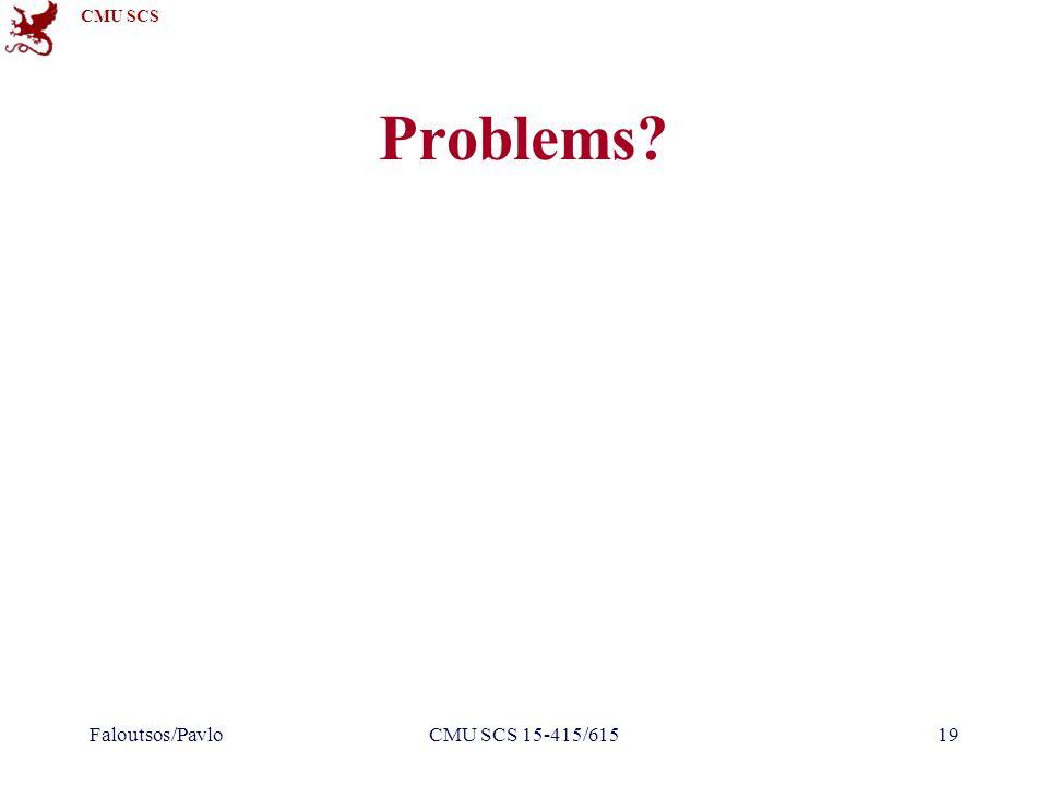 CMU SCS Faloutsos/PavloCMU SCS 15-415/61519 Problems?