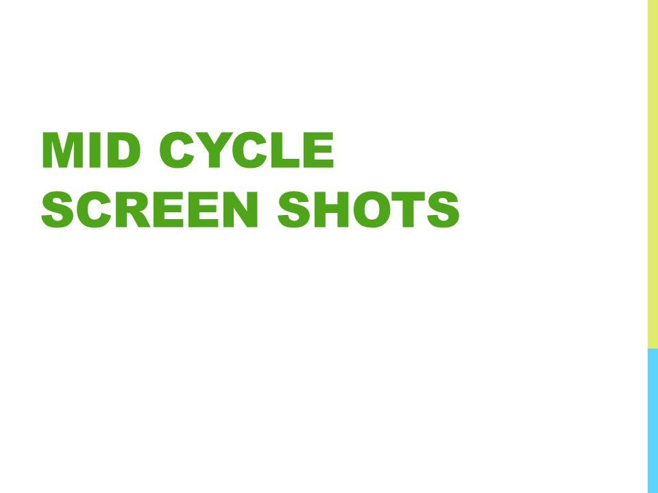 MID CYCLE SCREEN SHOTS