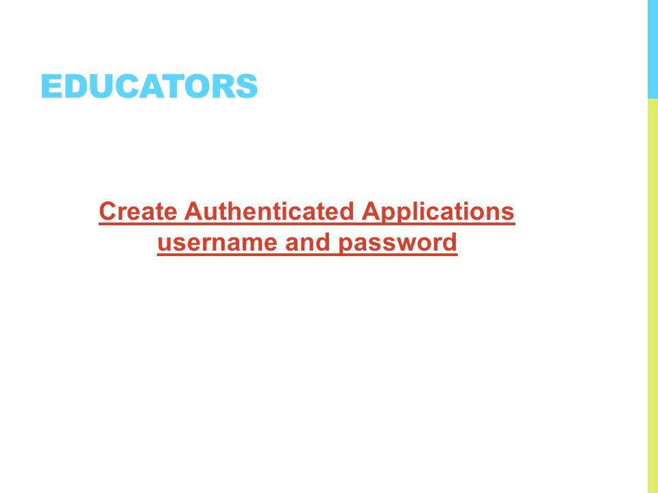 EDUCATORS Create Authenticated Applications username and password