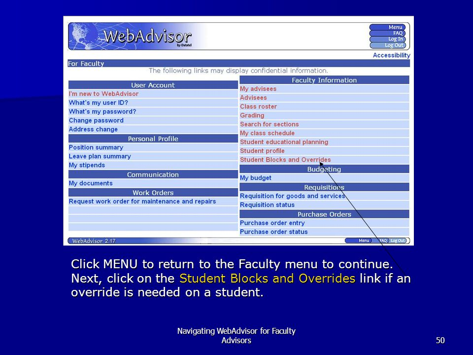 Navigating WebAdvisor for Faculty Advisors50 Click MENU to return to the Faculty menu to continue.