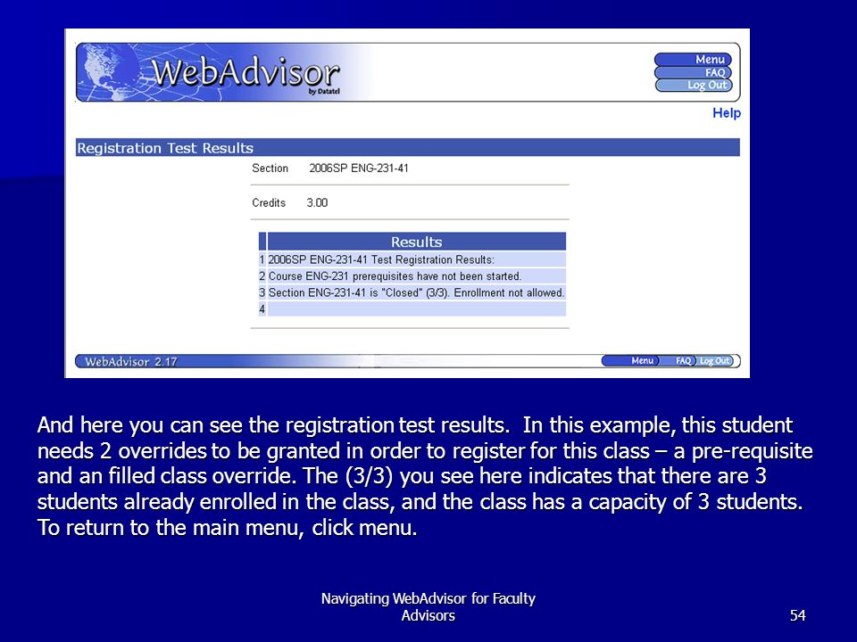 Navigating WebAdvisor for Faculty Advisors54 And here you can see the registration test results.