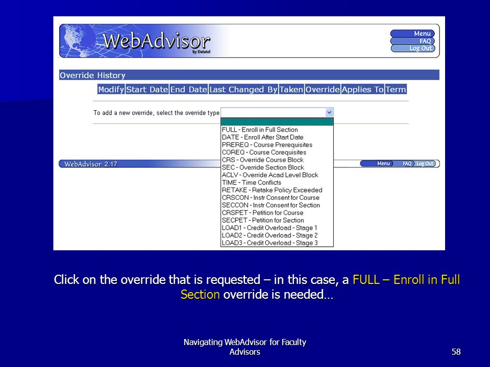 Navigating WebAdvisor for Faculty Advisors58 Click on the override that is requested – in this case, a FULL – Enroll in Full Section override is needed…