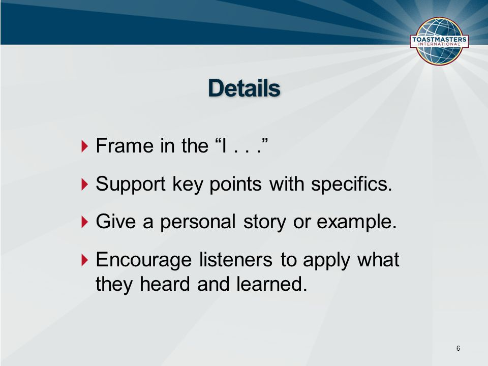 6 Details  Frame in the I...  Support key points with specifics.