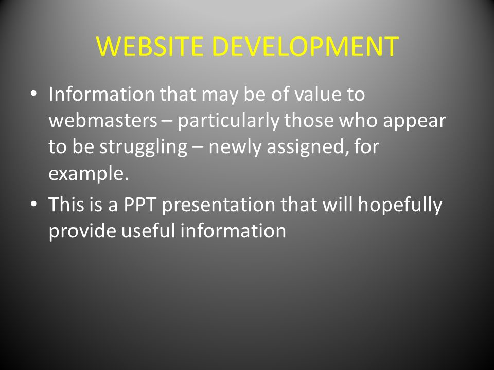 WEBSITE DEVELOPMENT Information that may be of value to webmasters – particularly those who appear to be struggling – newly assigned, for example.