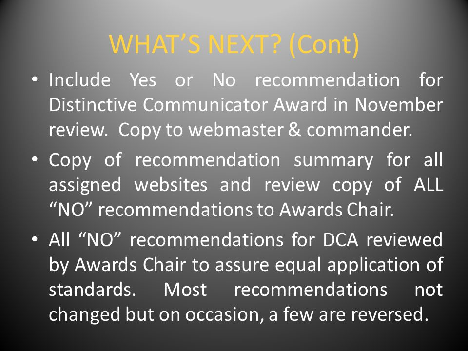 END-OF-YEAR REVIEW SUMMARY A simple list that can be emailed: District # for Sqdns A, B, C – Y (Yes, website recommended for Distinctive Communicator Award or DCA) – Squadron A – Y – Squadron B – Y – Squadron C – N (forward copy of this review to Awards Chair) District # for Sqdns D,E – N (forward copy of this review to Awards Chair) – Squadron D – Y – Squadron E – Y