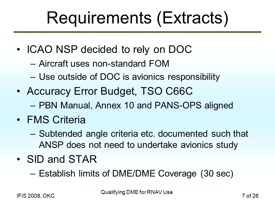 Qualifying DME for RNAV Use 7 of 26IFIS 2008, OKC Requirements (Extracts) ICAO NSP decided to rely on DOC –Aircraft uses non-standard FOM –Use outside