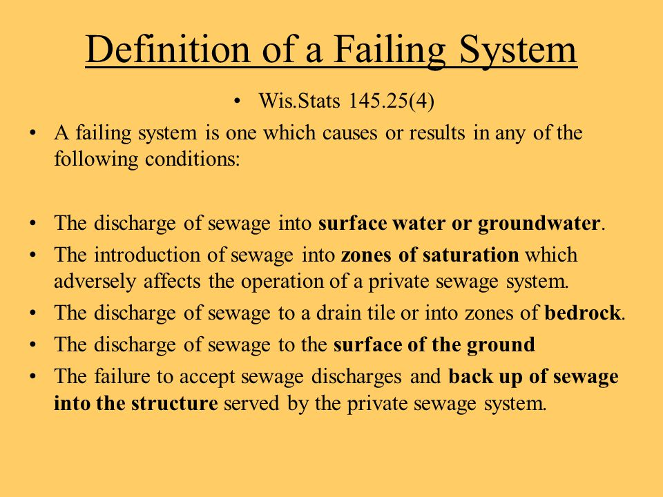 Definition of a Failing System Wis.Stats 145.25(4) A failing system is one which causes or results in any of the following conditions: The discharge o