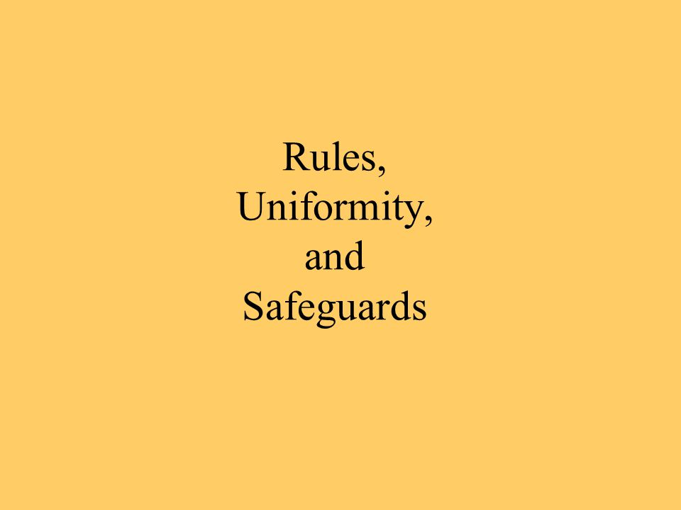 Rules, Uniformity, and Safeguards