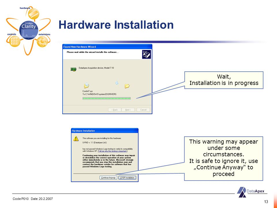Code P010 Date: 20.2.2007 13 Hardware Installation Wait, Installation is in progress This warning may appear under some circumstances.