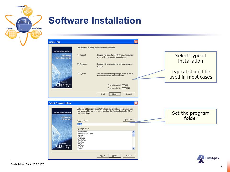 Code P010 Date: 20.2.2007 5 Software Installation Set the program folder Select type of installation Typical should be used in most cases