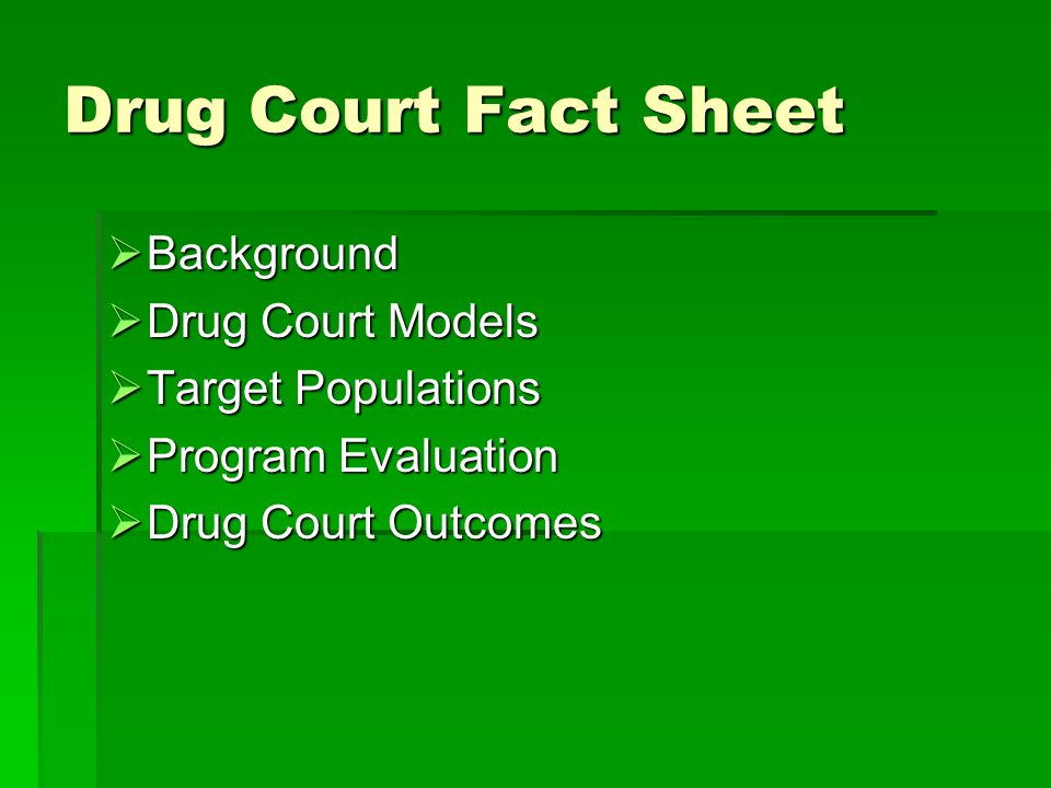 Drug Court Fact Sheet  Background  Drug Court Models  Target Populations  Program Evaluation  Drug Court Outcomes