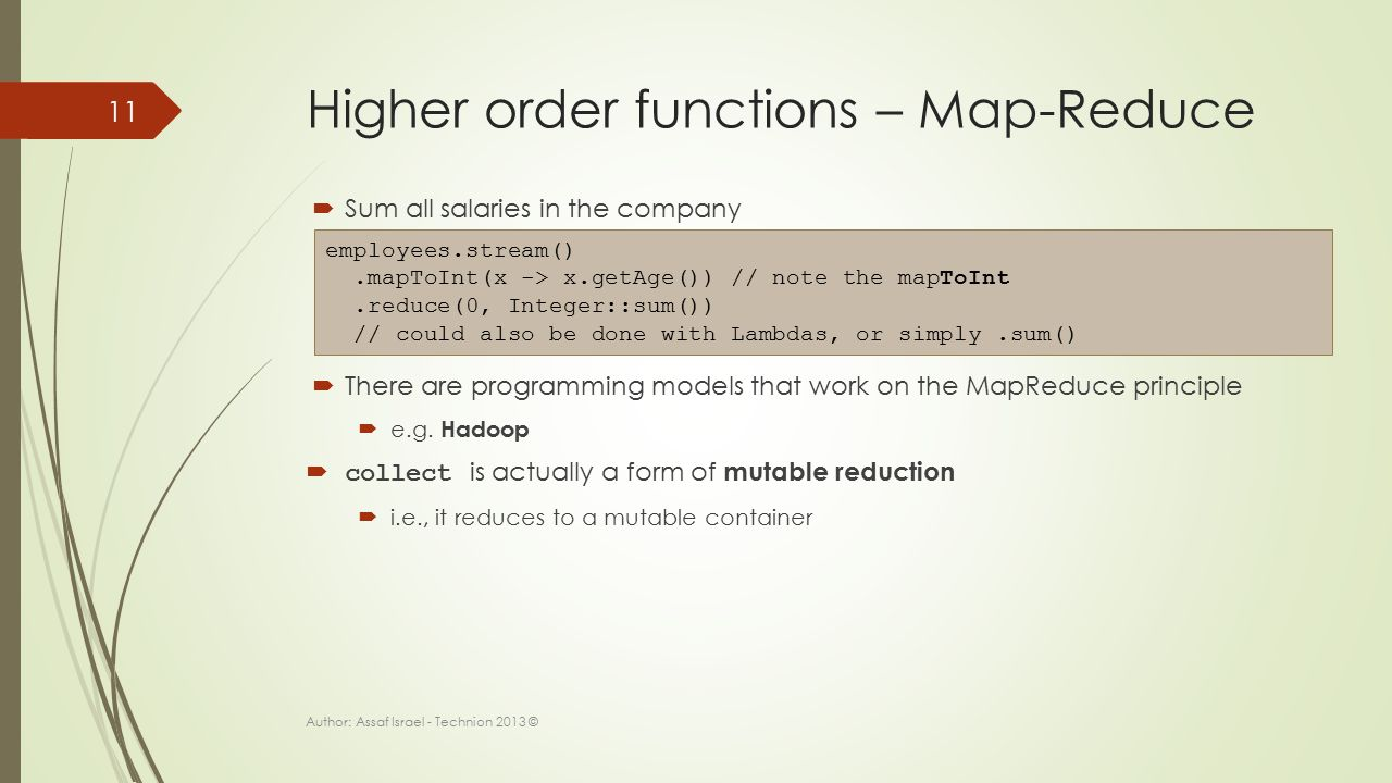 Higher order functions – Map-Reduce  Sum all salaries in the company  There are programming models that work on the MapReduce principle  e.g.