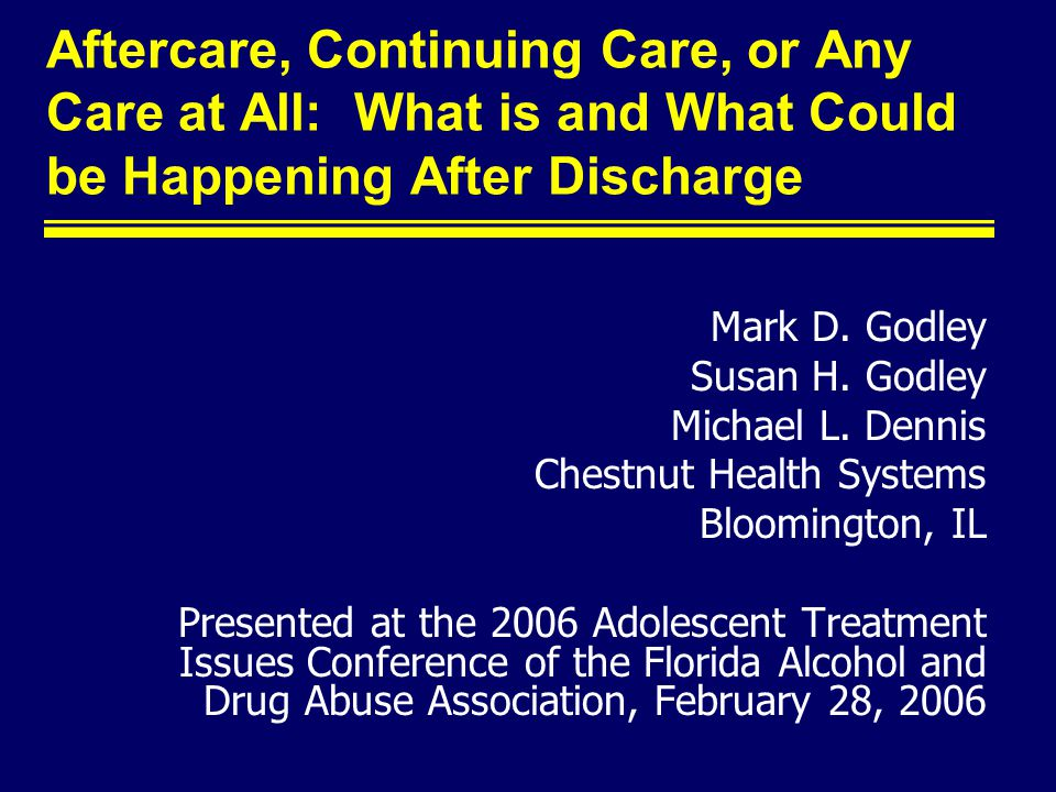 Aftercare, Continuing Care, or Any Care at All: What is and What Could be Happening After Discharge Mark D.